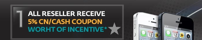 ALL RESELLER RECEIVE 5% CN/CASH COUPON WORTH OF INCENTIVE*